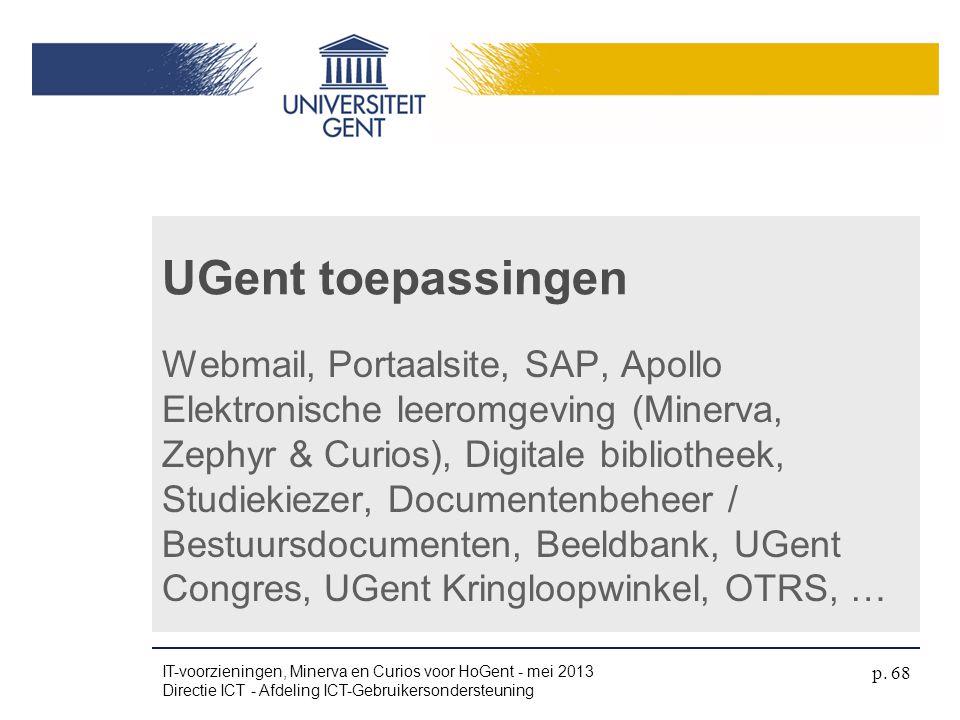 Webmail, Portaalsite, SAP, Apollo Elektronische leeromgeving (Minerva, Zephyr & Curios), Digitale bibliotheek, Studiekiezer, Documentenbeheer / Bestuu