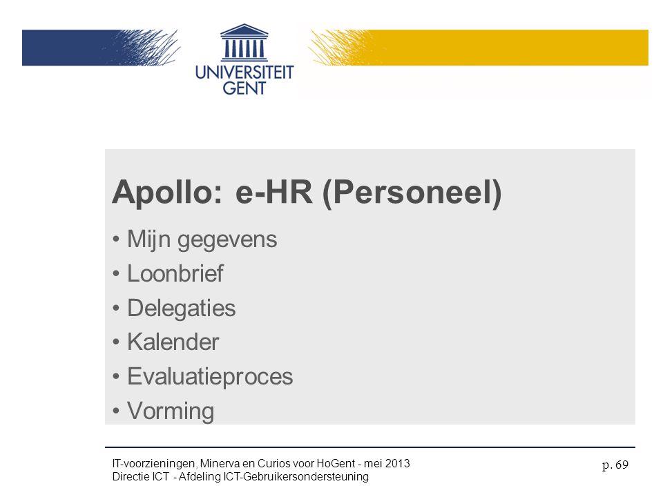 Apollo: e-HR (Personeel) • Mijn gegevens • Loonbrief • Delegaties • Kalender • Evaluatieproces • Vorming IT-voorzieningen, Minerva en Curios voor HoGe
