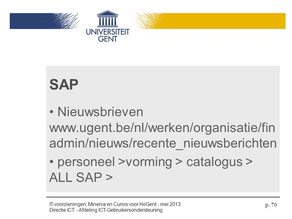 SAP • Nieuwsbrieven www.ugent.be/nl/werken/organisatie/fin admin/nieuws/recente_nieuwsberichten • personeel >vorming > catalogus > ALL SAP > IT-voorzi