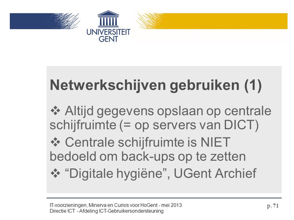 Netwerkschijven gebruiken (1)  Altijd gegevens opslaan op centrale schijfruimte (= op servers van DICT)  Centrale schijfruimte is NIET bedoeld om ba