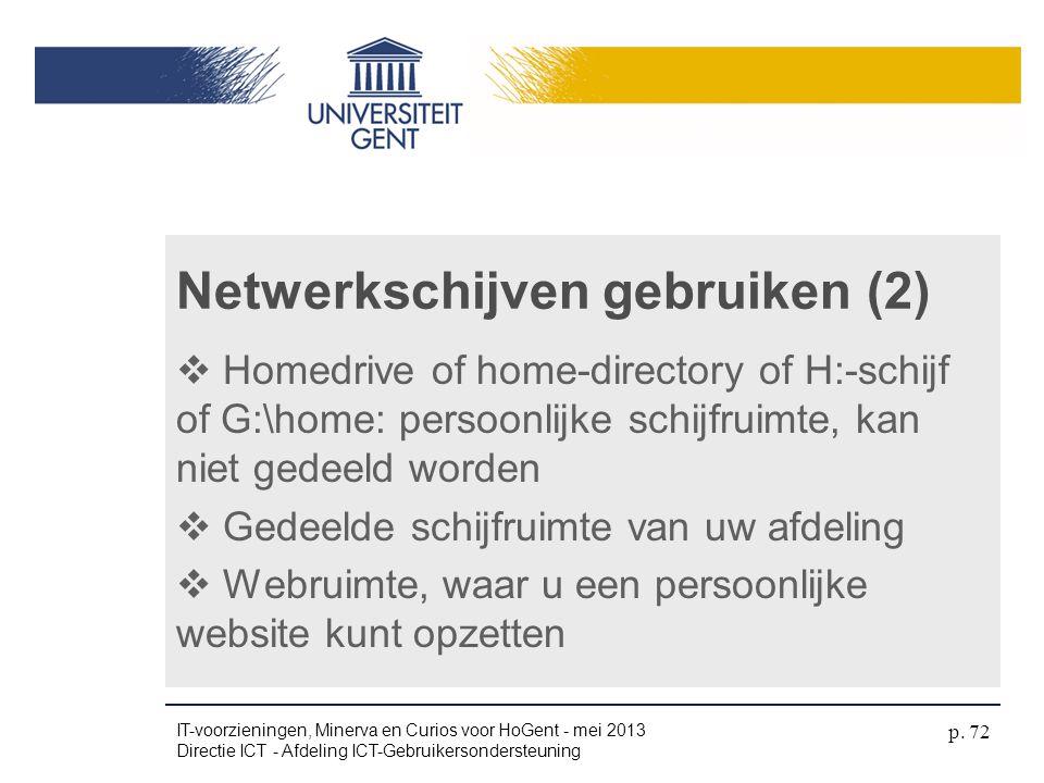  Homedrive of home-directory of H:-schijf of G:\home: persoonlijke schijfruimte, kan niet gedeeld worden  Gedeelde schijfruimte van uw afdeling  We
