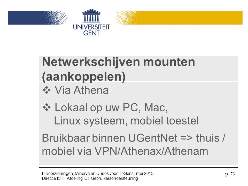 Via Athena  Lokaal op uw PC, Mac, Linux systeem, mobiel toestel Bruikbaar binnen UGentNet => thuis / mobiel via VPN/Athenax/Athenam Netwerkschijven