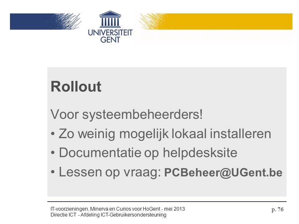 Rollout Voor systeembeheerders! • Zo weinig mogelijk lokaal installeren • Documentatie op helpdesksite • Lessen op vraag: PCBeheer@UGent.be IT-voorzie