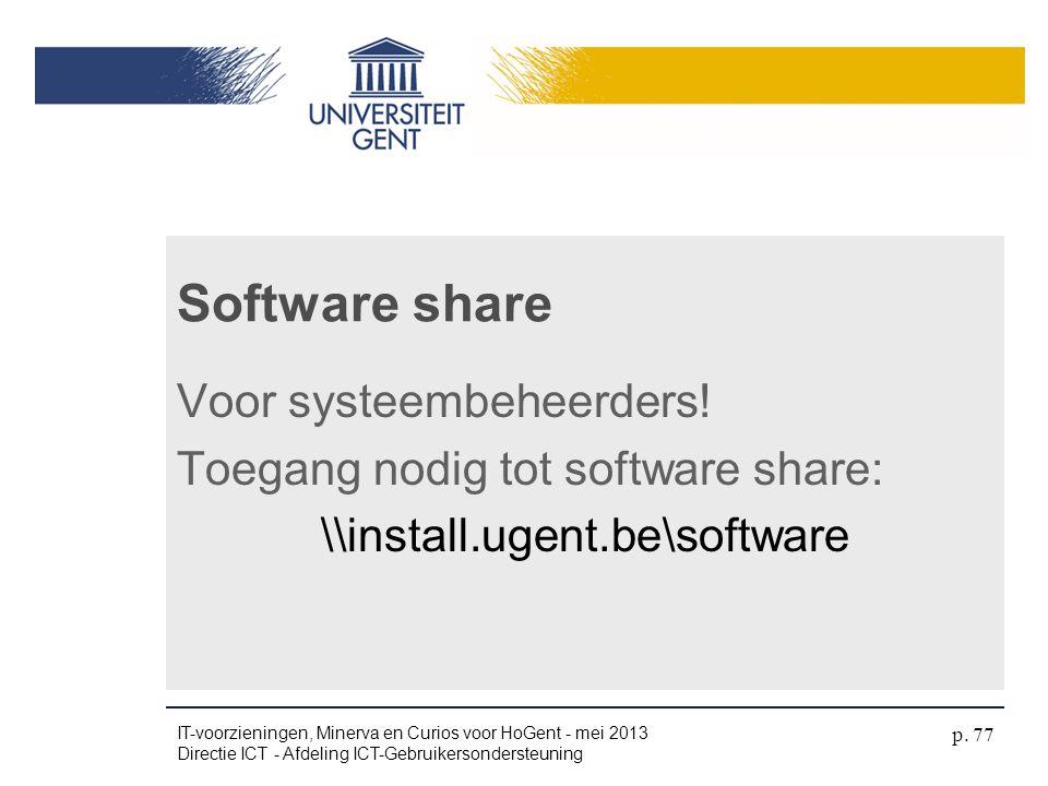 Software share Voor systeembeheerders! Toegang nodig tot software share: \\install.ugent.be\software IT-voorzieningen, Minerva en Curios voor HoGent -