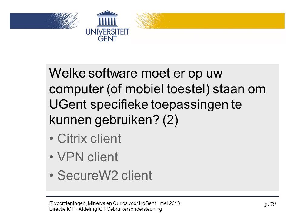 Welke software moet er op uw computer (of mobiel toestel) staan om UGent specifieke toepassingen te kunnen gebruiken? (2) • Citrix client • VPN client