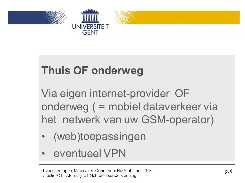 Via eigen internet-provider OF onderweg ( = mobiel dataverkeer via het netwerk van uw GSM-operator) •(web)toepassingen •eventueel VPN Thuis OF onderwe