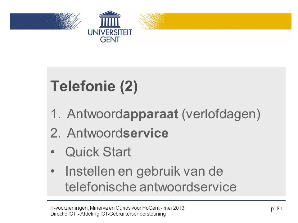 Telefonie (2) 1.Antwoordapparaat (verlofdagen) 2.Antwoordservice •Quick Start •Instellen en gebruik van de telefonische antwoordservice IT-voorziening