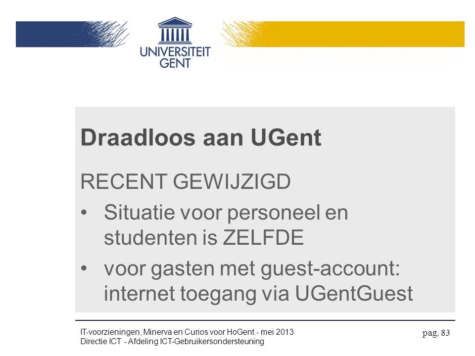 Draadloos aan UGent RECENT GEWIJZIGD •Situatie voor personeel en studenten is ZELFDE •voor gasten met guest-account: internet toegang via UGentGuest I