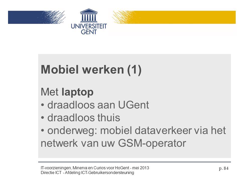 Mobiel werken (1) Met laptop • draadloos aan UGent • draadloos thuis • onderweg: mobiel dataverkeer via het netwerk van uw GSM-operator IT-voorziening
