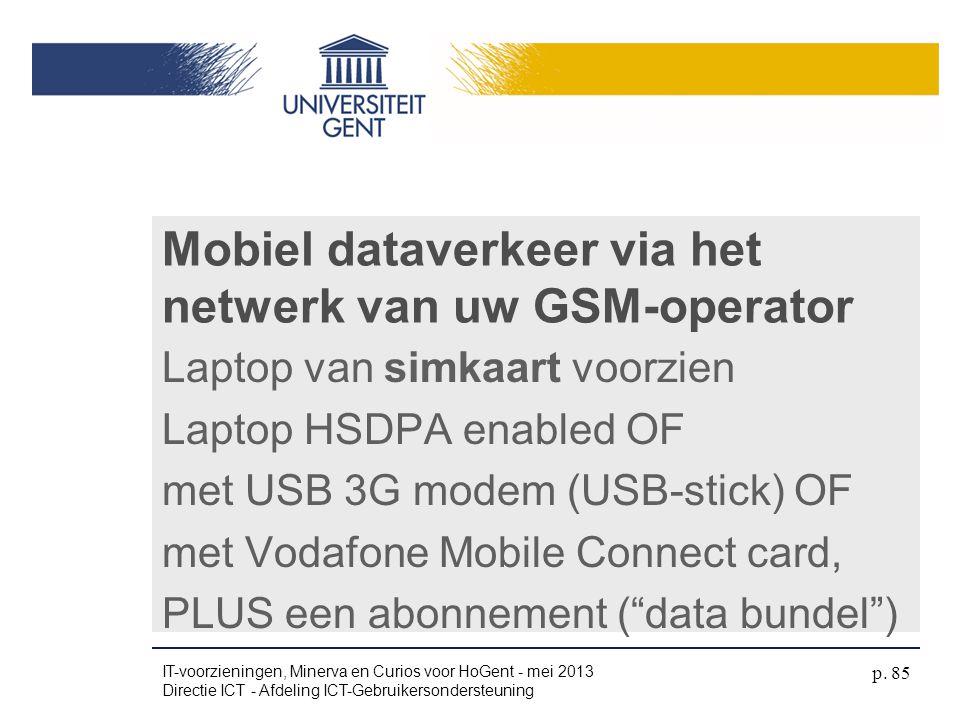 Mobiel dataverkeer via het netwerk van uw GSM-operator Laptop van simkaart voorzien Laptop HSDPA enabled OF met USB 3G modem (USB-stick) OF met Vodafo