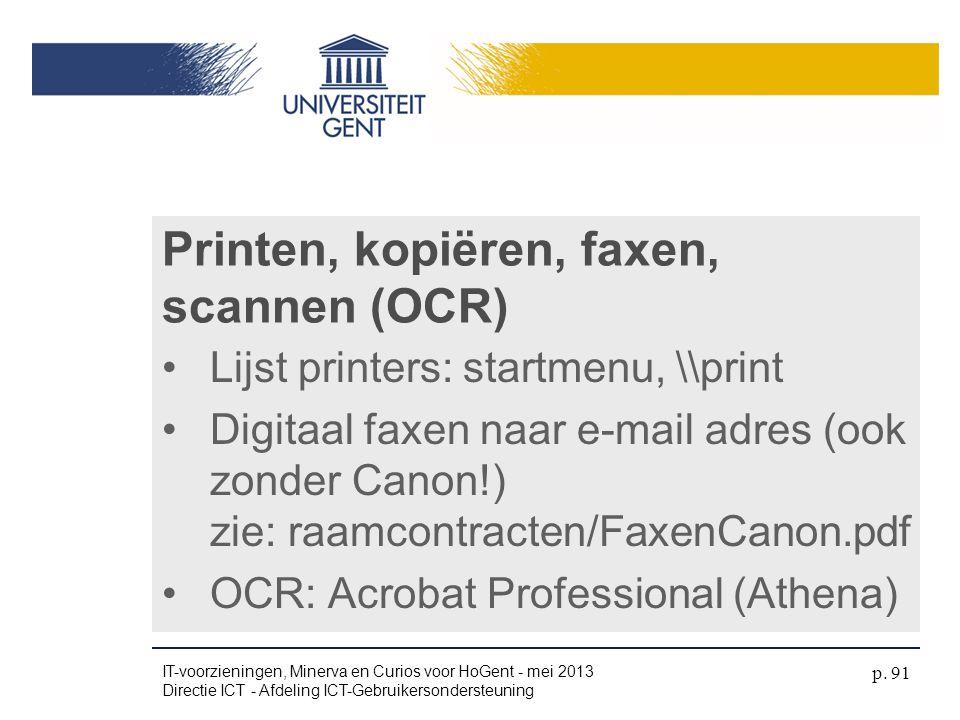 Printen, kopiëren, faxen, scannen (OCR) •Lijst printers: startmenu, \\print •Digitaal faxen naar e-mail adres (ook zonder Canon!) zie: raamcontracten/