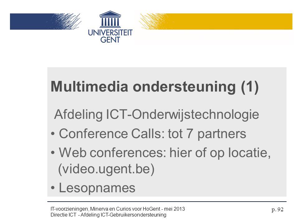 Multimedia ondersteuning (1) Afdeling ICT-Onderwijstechnologie • Conference Calls: tot 7 partners • Web conferences: hier of op locatie, (video.ugent.