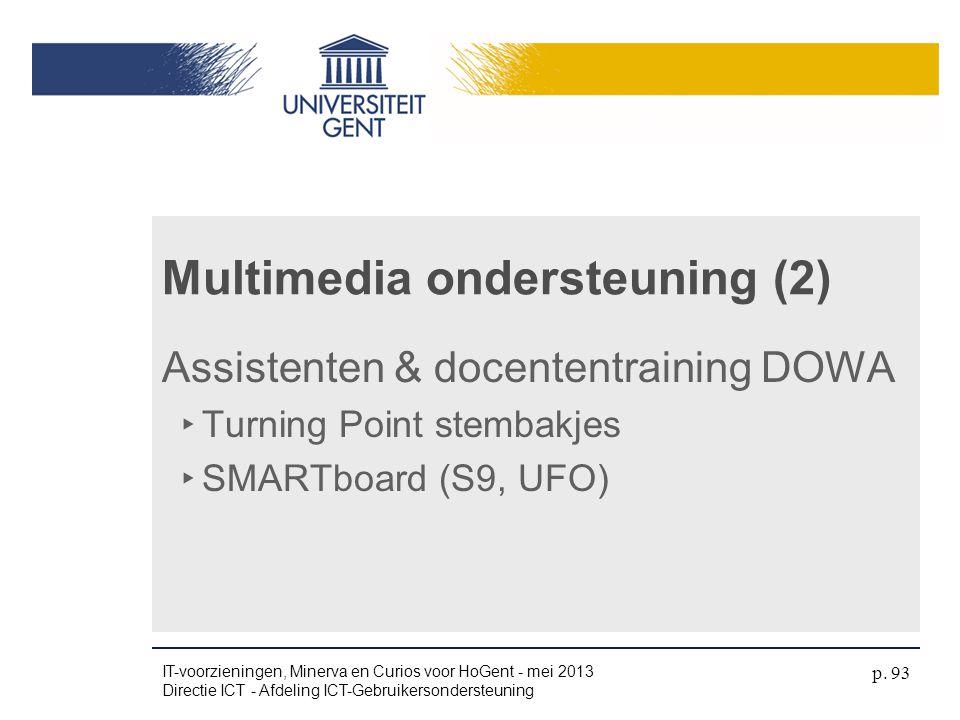 Multimedia ondersteuning (2) Assistenten & docententraining DOWA ‣ Turning Point stembakjes ‣ SMARTboard (S9, UFO) IT-voorzieningen, Minerva en Curios