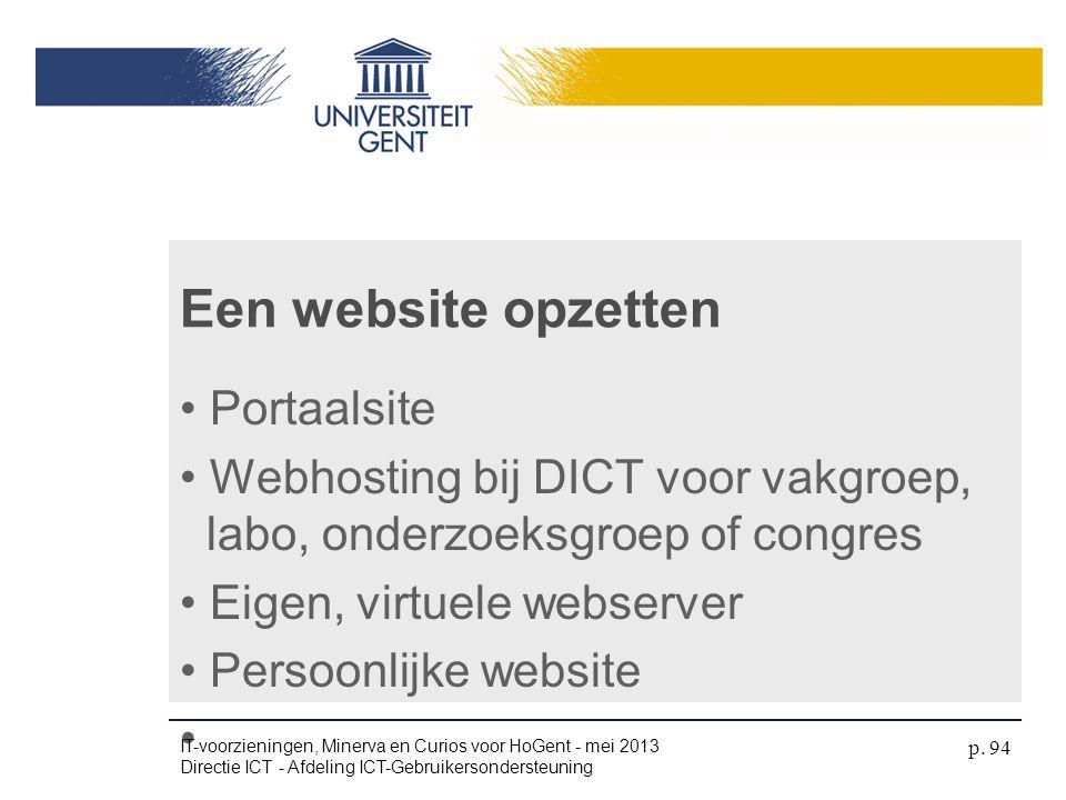 Een website opzetten • Portaalsite • Webhosting bij DICT voor vakgroep, labo, onderzoeksgroep of congres • Eigen, virtuele webserver • Persoonlijke we