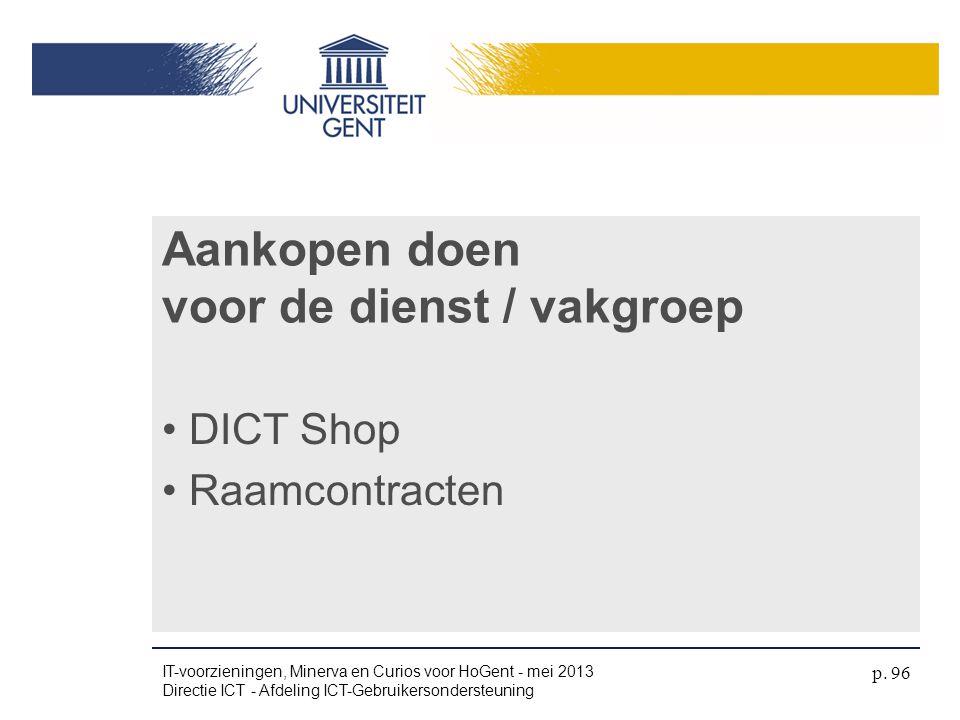 Aankopen doen voor de dienst / vakgroep • DICT Shop • Raamcontracten IT-voorzieningen, Minerva en Curios voor HoGent - mei 2013 Directie ICT - Afdelin