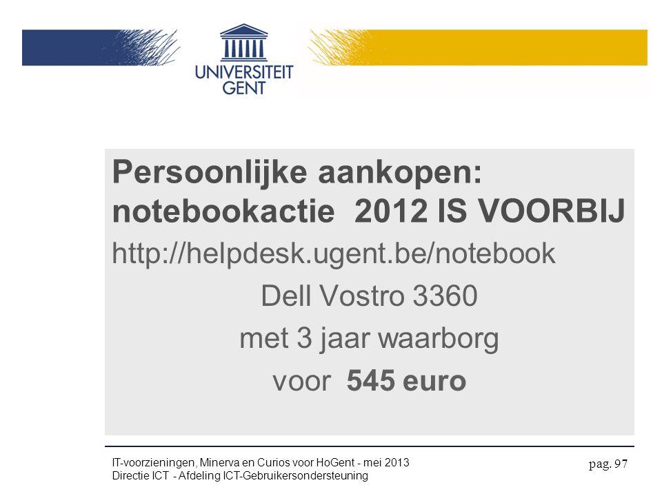 Persoonlijke aankopen: notebookactie 2012 IS VOORBIJ http://helpdesk.ugent.be/notebook Dell Vostro 3360 met 3 jaar waarborg voor 545 euro IT-voorzieni