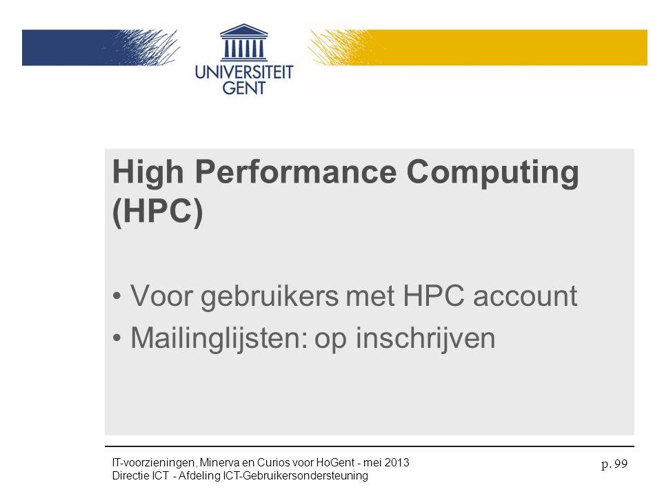 High Performance Computing (HPC) • Voor gebruikers met HPC account • Mailinglijsten: op inschrijven IT-voorzieningen, Minerva en Curios voor HoGent -