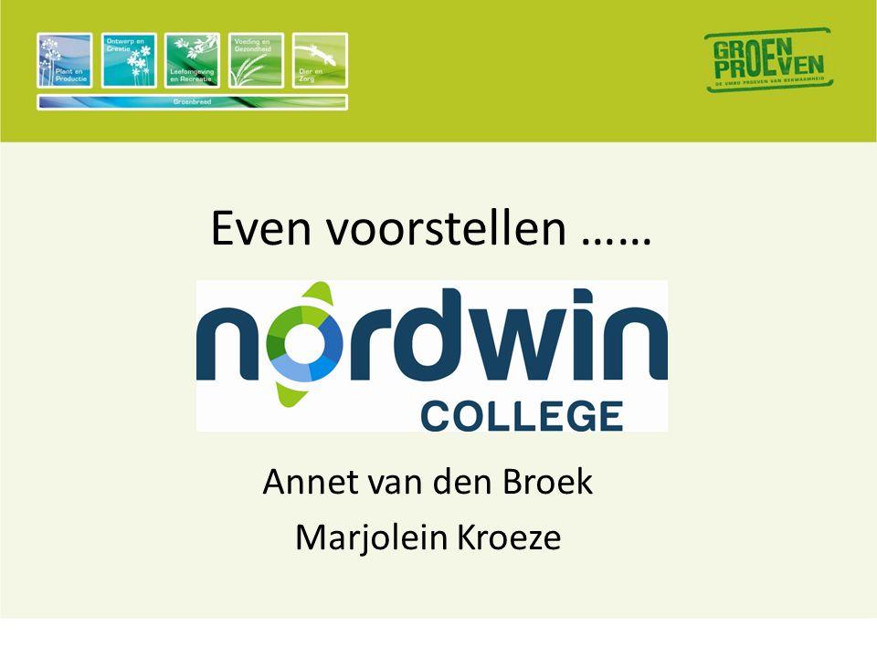 Even voorstellen …… Annet van den Broek Marjolein Kroeze