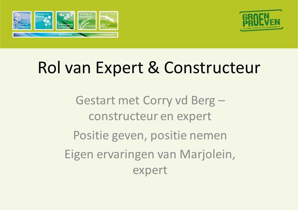 Rol van Expert & Constructeur Gestart met Corry vd Berg – constructeur en expert Positie geven, positie nemen Eigen ervaringen van Marjolein, expert