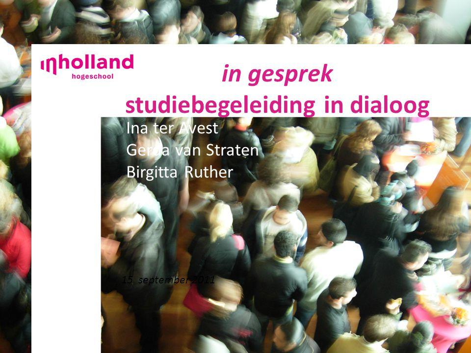 InaIna in gesprek studiebegeleiding in dialoog 15 september 2011 Ina ter Avest Gerda van Straten Birgitta Ruther