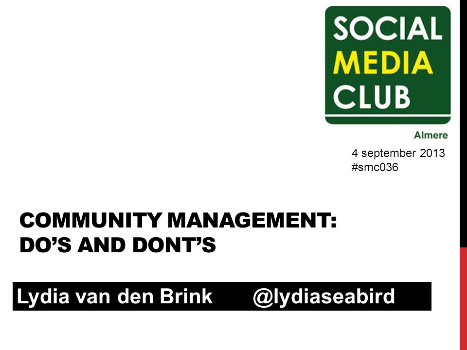 COMMUNITY MANAGEMENT: DO'S AND DONT'S Lydia van den 4 september 2013 #smc036