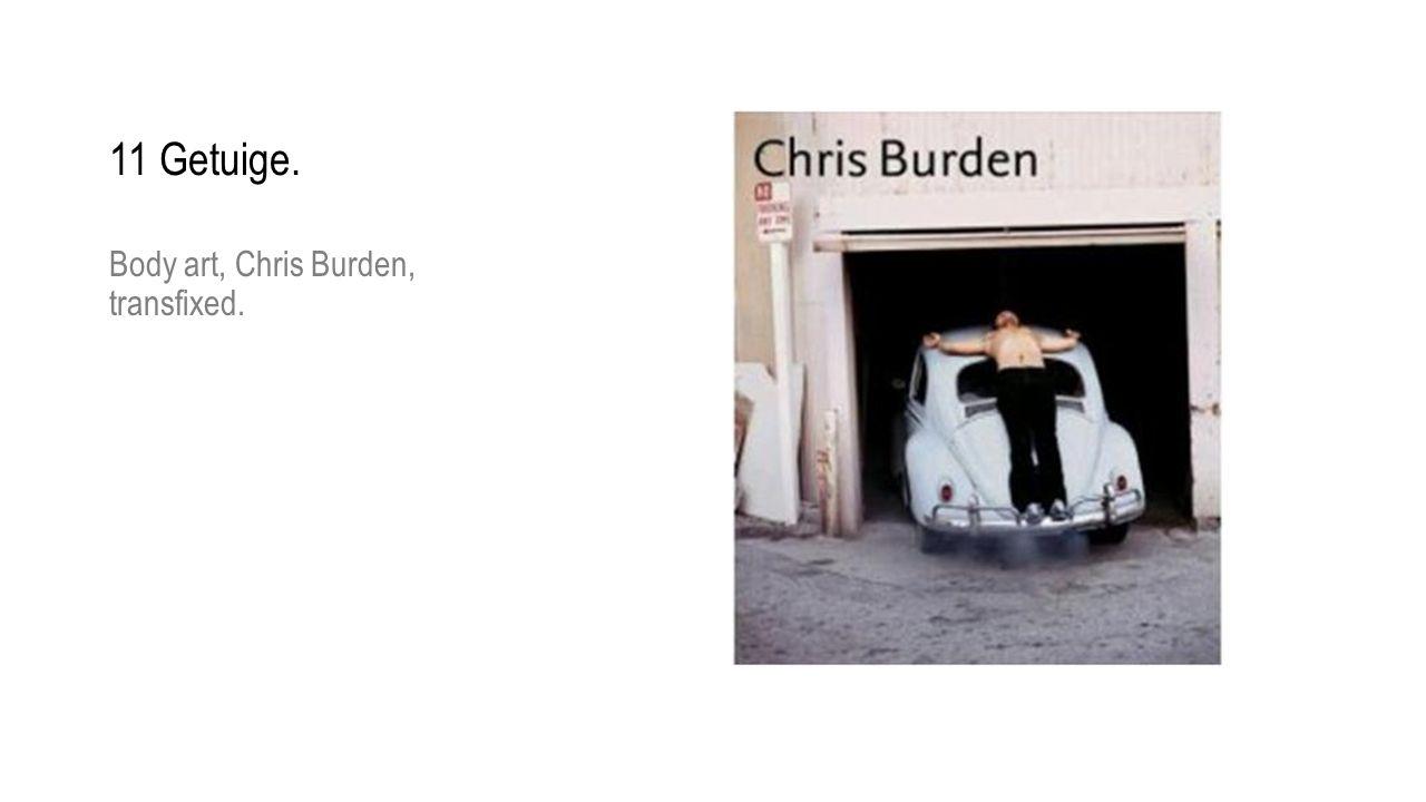 Body art, Chris Burden, transfixed. 11 Getuige.