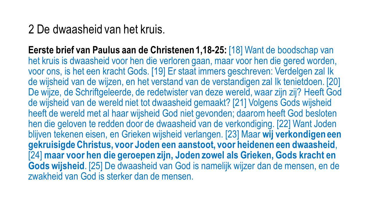 Eerste brief van Paulus aan de Christenen 1,18-25: [18] Want de boodschap van het kruis is dwaasheid voor hen die verloren gaan, maar voor hen die ger