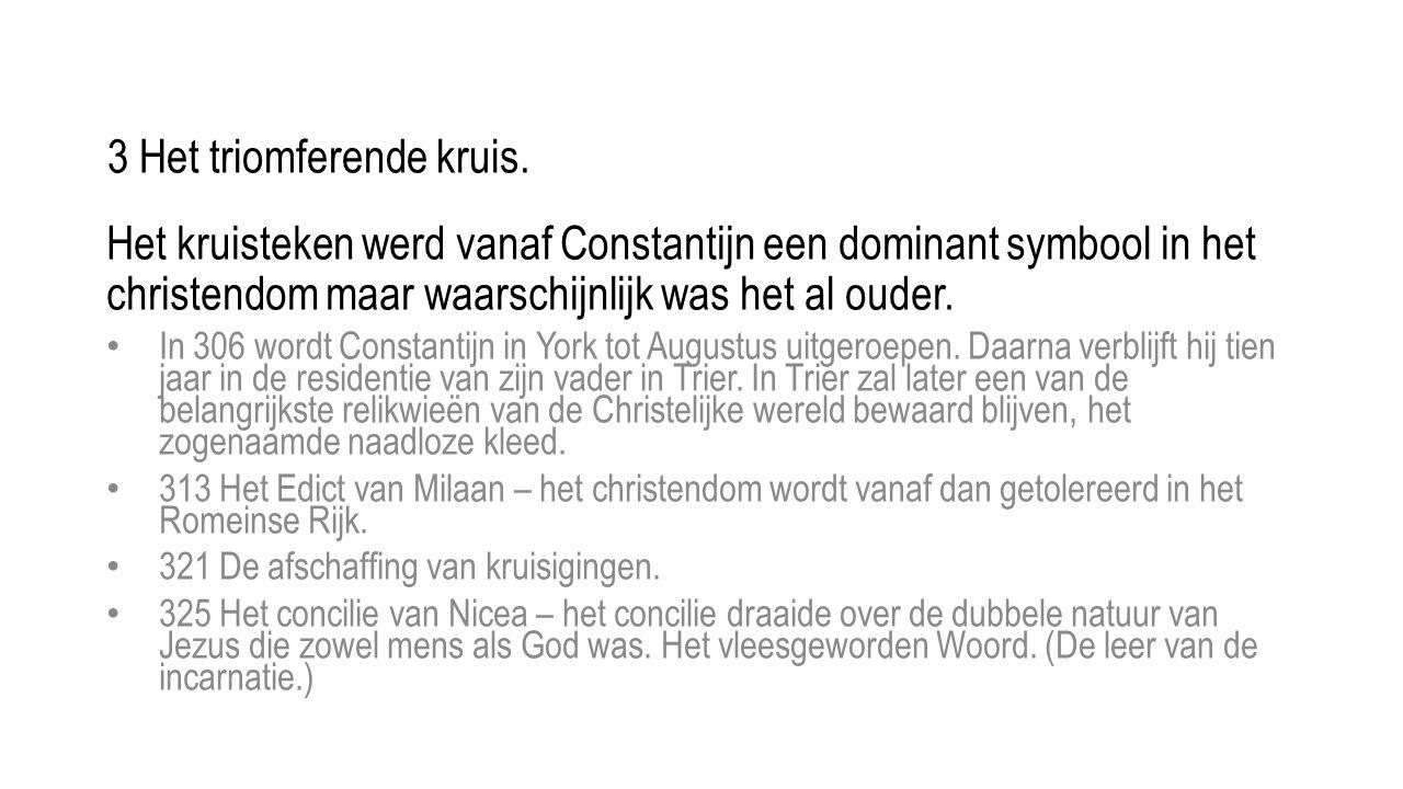Het kruisteken werd vanaf Constantijn een dominant symbool in het christendom maar waarschijnlijk was het al ouder. • In 306 wordt Constantijn in York