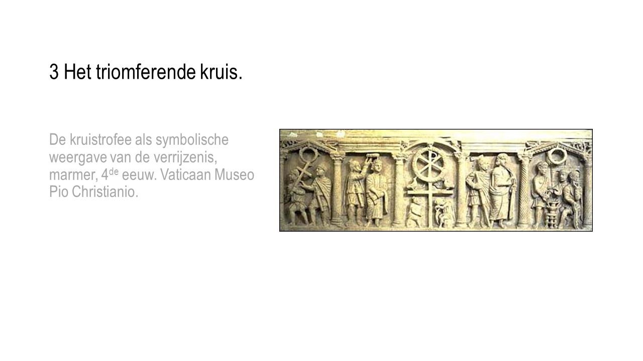 De kruistrofee als symbolische weergave van de verrijzenis, marmer, 4 de eeuw. Vaticaan Museo Pio Christianio. 3 Het triomferende kruis.