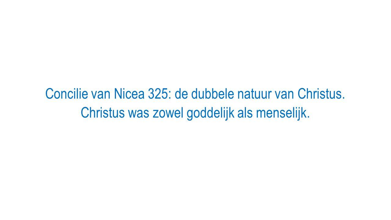 Concilie van Nicea 325: de dubbele natuur van Christus. Christus was zowel goddelijk als menselijk.