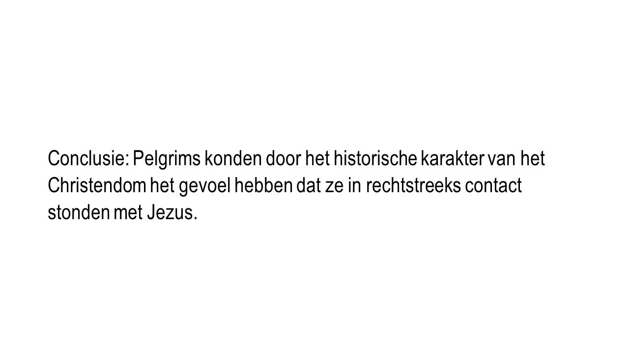 Conclusie: Pelgrims konden door het historische karakter van het Christendom het gevoel hebben dat ze in rechtstreeks contact stonden met Jezus.