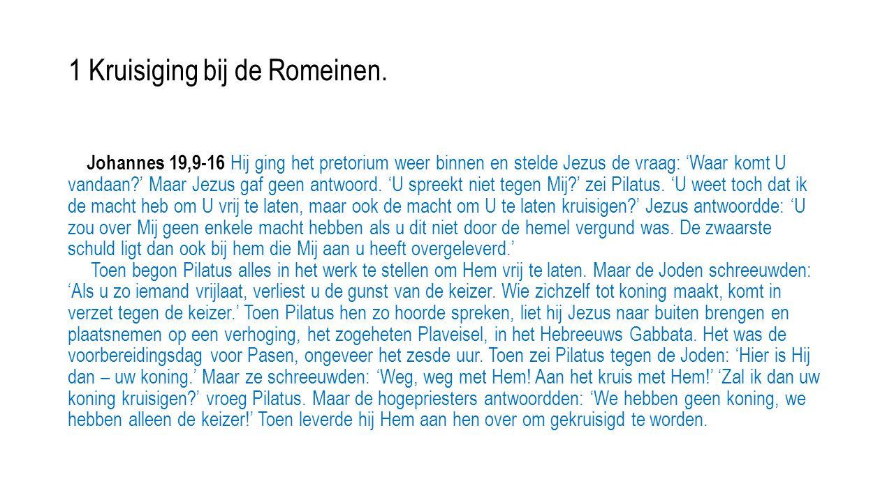 Johannes 19,9-16 Hij ging het pretorium weer binnen en stelde Jezus de vraag: 'Waar komt U vandaan?' Maar Jezus gaf geen antwoord. 'U spreekt niet teg