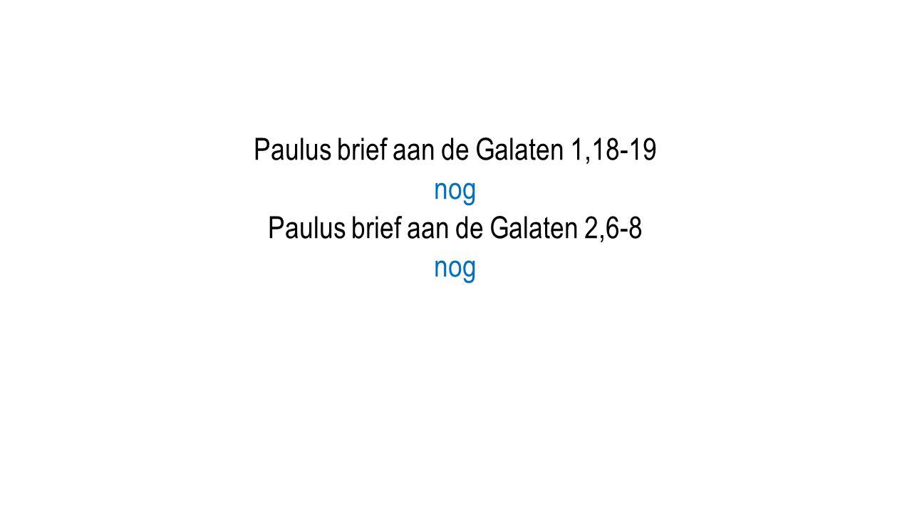 Paulus brief aan de Galaten 1,18-19 nog Paulus brief aan de Galaten 2,6-8 nog