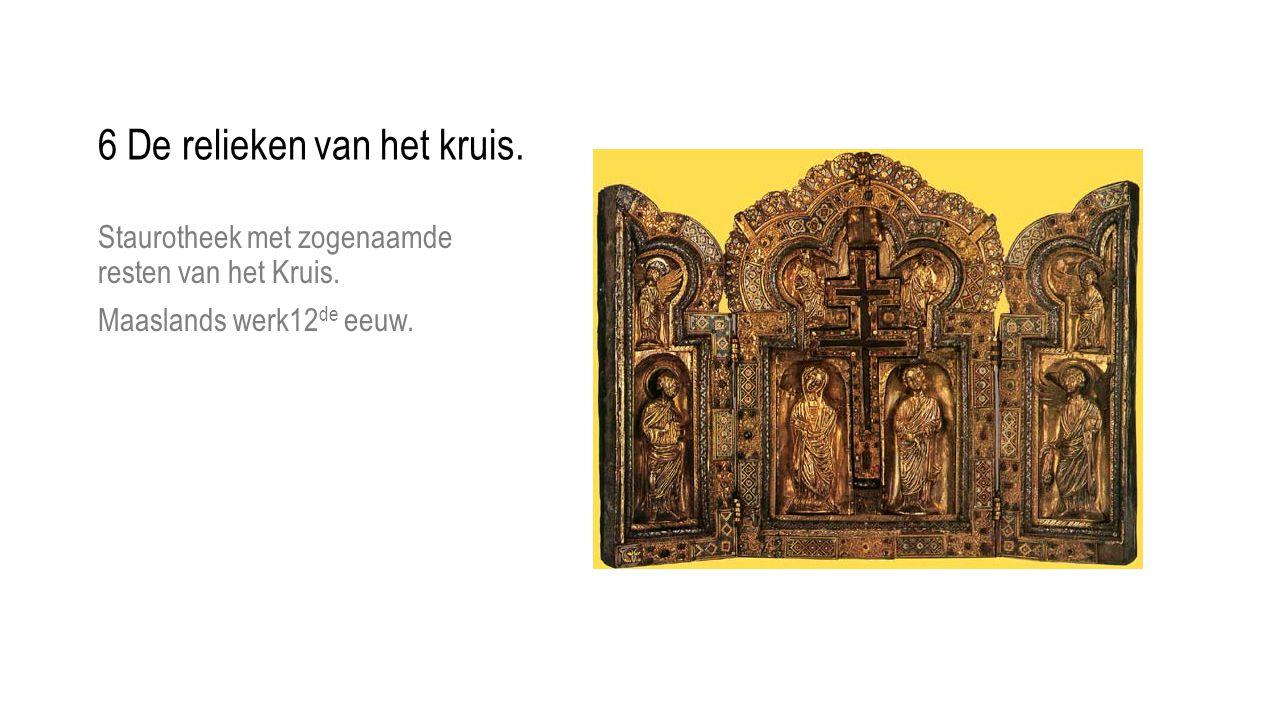 Staurotheek met zogenaamde resten van het Kruis. Maaslands werk12 de eeuw. 6 De relieken van het kruis.