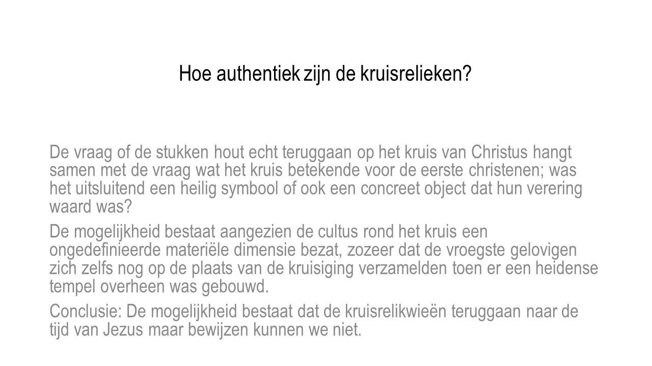 Hoe authentiek zijn de kruisrelieken? De vraag of de stukken hout echt teruggaan op het kruis van Christus hangt samen met de vraag wat het kruis bete