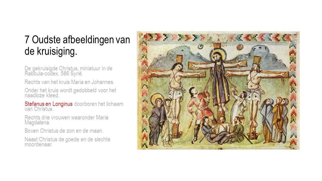 De gekruisigde Christus, miniatuur in de Rabbula-codex, 586 Syrië. Rechts van het kruis:Maria en Johannes. Onder het kruis wordt gedobbeld voor het na