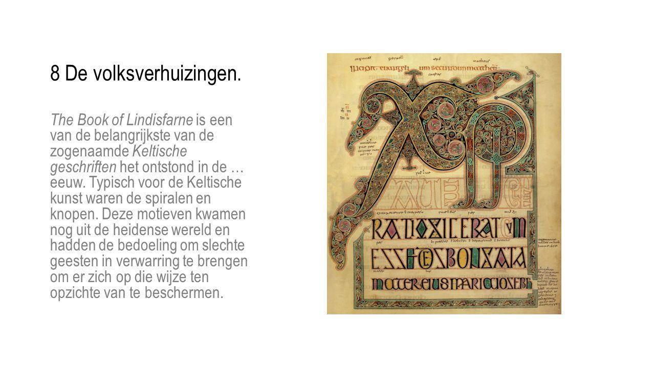 The Book of Lindisfarne is een van de belangrijkste van de zogenaamde Keltische geschriften het ontstond in de … eeuw. Typisch voor de Keltische kunst