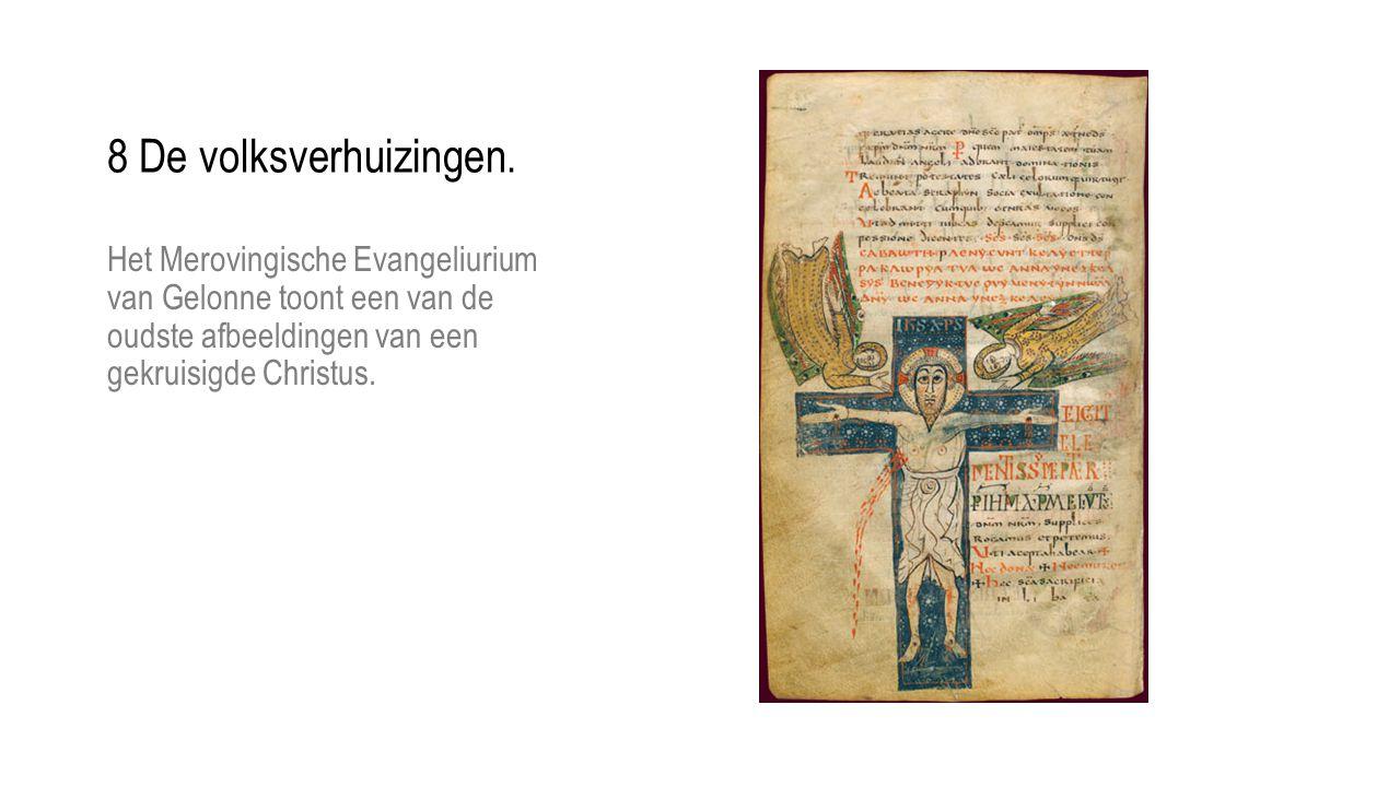 Het Merovingische Evangeliurium van Gelonne toont een van de oudste afbeeldingen van een gekruisigde Christus. 8 De volksverhuizingen.