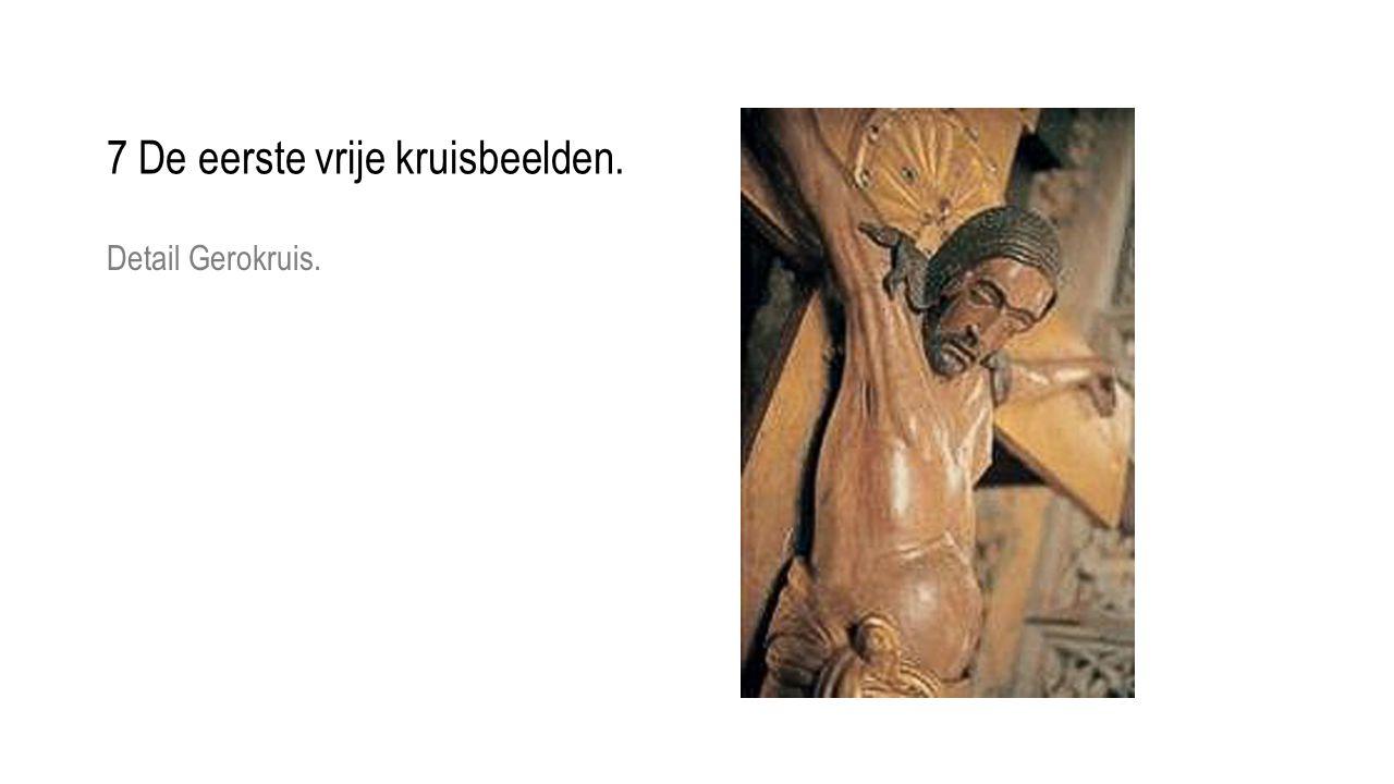 Detail Gerokruis. 7 De eerste vrije kruisbeelden.