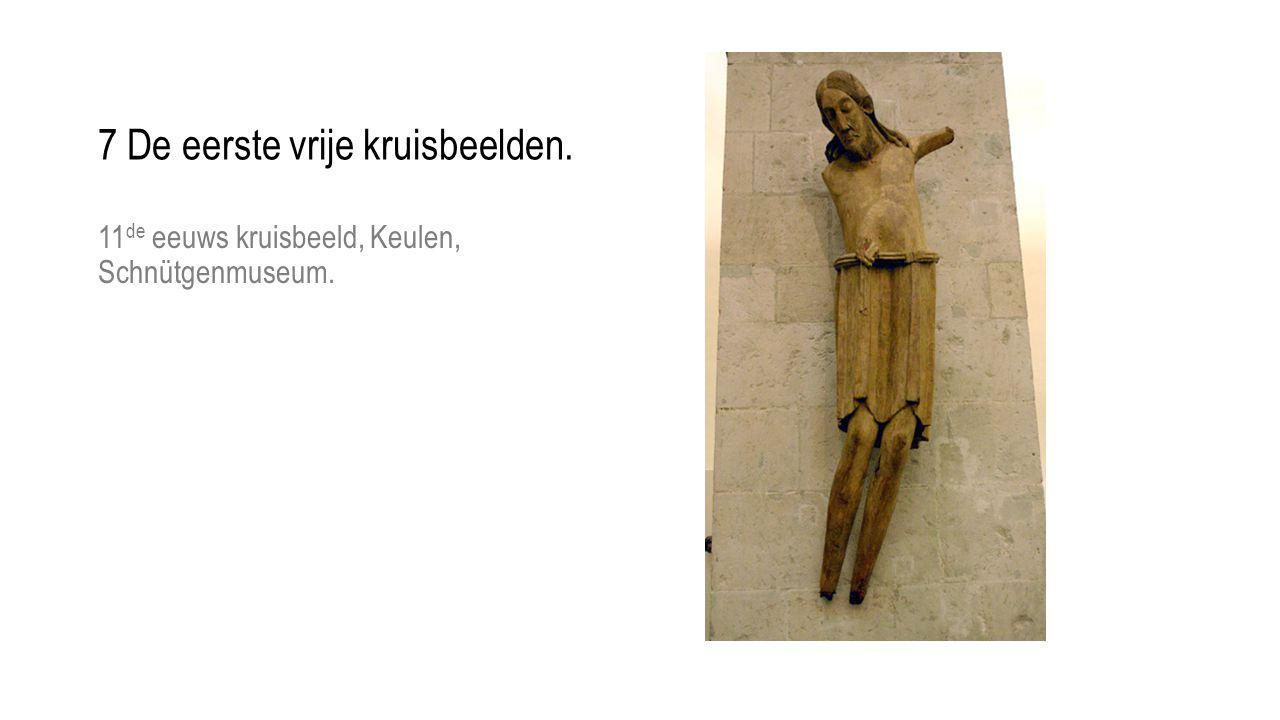 11 de eeuws kruisbeeld, Keulen, Schnütgenmuseum. 7 De eerste vrije kruisbeelden.