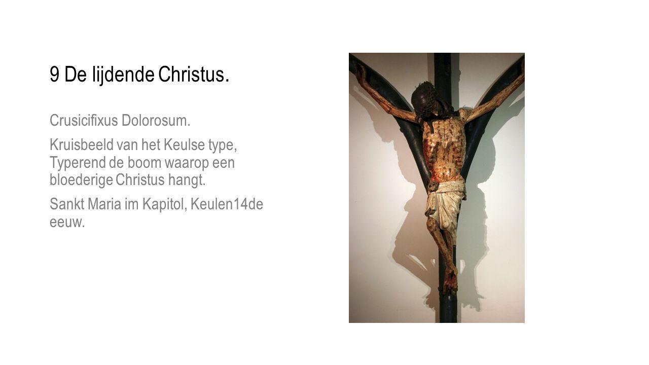 9 De lijdende Christus. Crusicifixus Dolorosum. Kruisbeeld van het Keulse type, Typerend de boom waarop een bloederige Christus hangt. Sankt Maria im