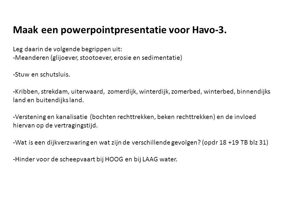 Maak een powerpointpresentatie voor Havo-3. Leg daarin de volgende begrippen uit: -Meanderen (glijoever, stootoever, erosie en sedimentatie) -Stuw en