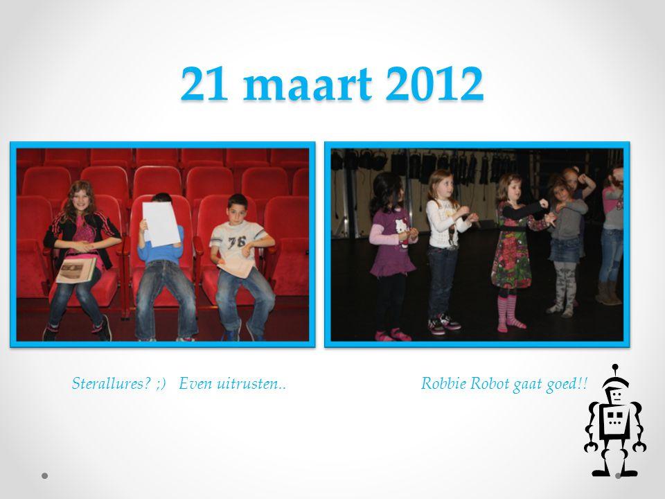 21 maart 2012 Sterallures? ;) Even uitrusten.. Robbie Robot gaat goed!!