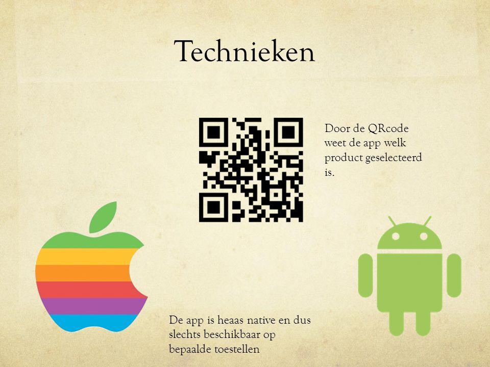 Technieken De app is heaas native en dus slechts beschikbaar op bepaalde toestellen Door de QRcode weet de app welk product geselecteerd is.