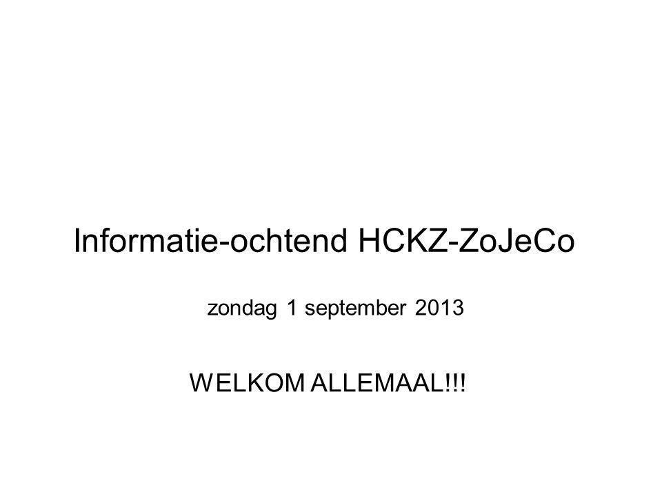 Informatie-ochtend HCKZ-ZoJeCo WELKOM ALLEMAAL!!! zondag 1 september 2013