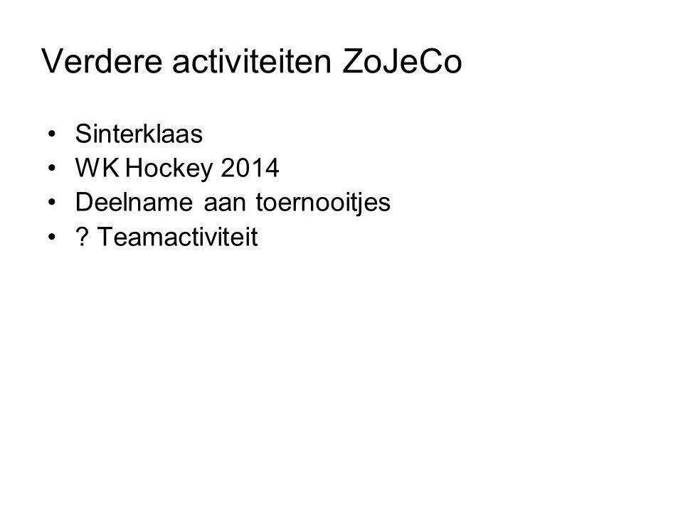 •Sinterklaas •WK Hockey 2014 •Deelname aan toernooitjes •? Teamactiviteit Verdere activiteiten ZoJeCo