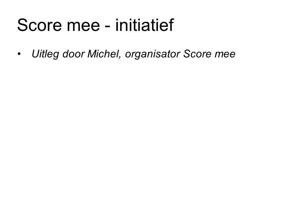 •Uitleg door Michel, organisator Score mee Score mee - initiatief