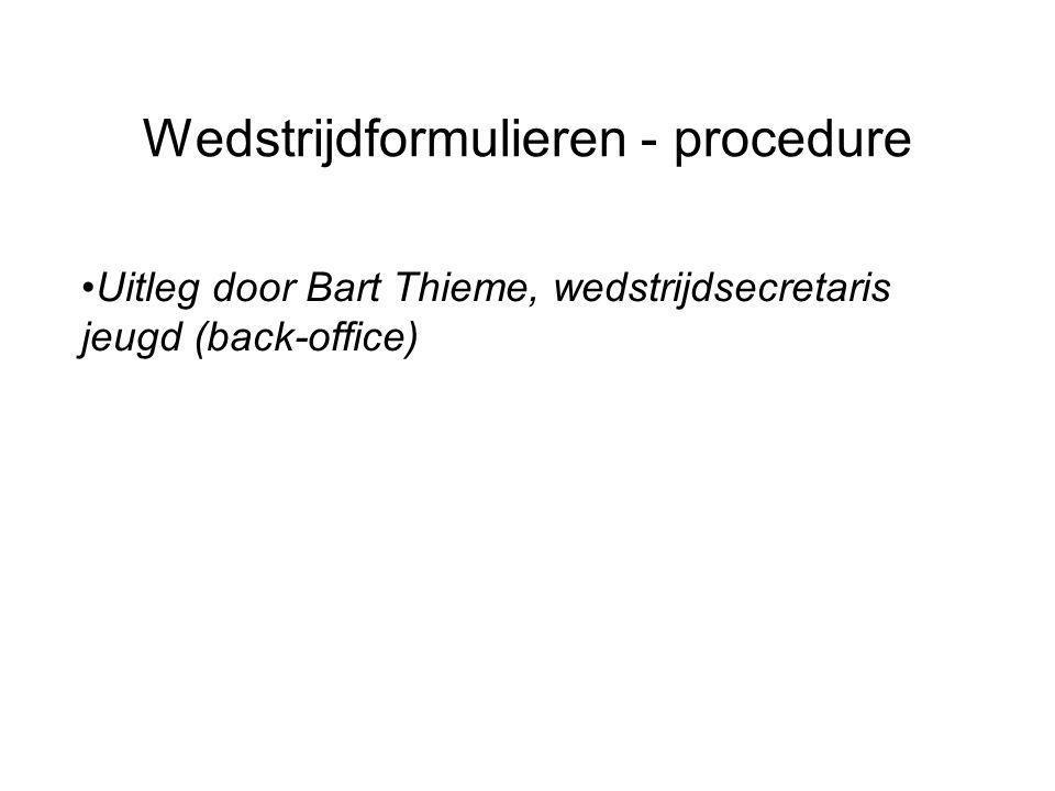 Wedstrijdformulieren - procedure •Uitleg door Bart Thieme, wedstrijdsecretaris jeugd (back-office)