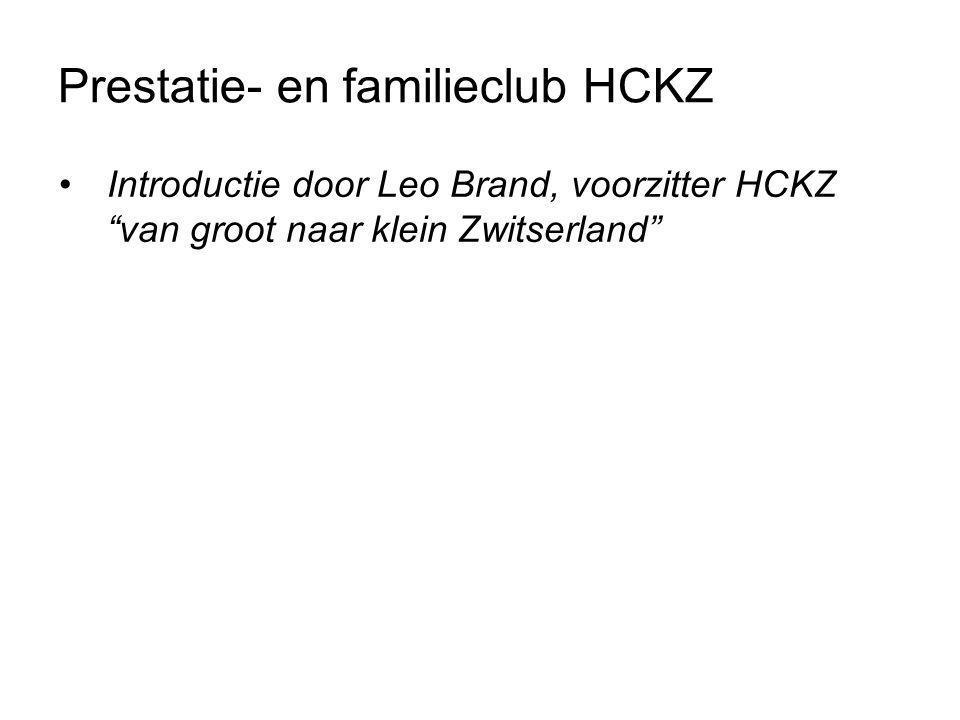 """•Introductie door Leo Brand, voorzitter HCKZ """"van groot naar klein Zwitserland"""" Prestatie- en familieclub HCKZ"""