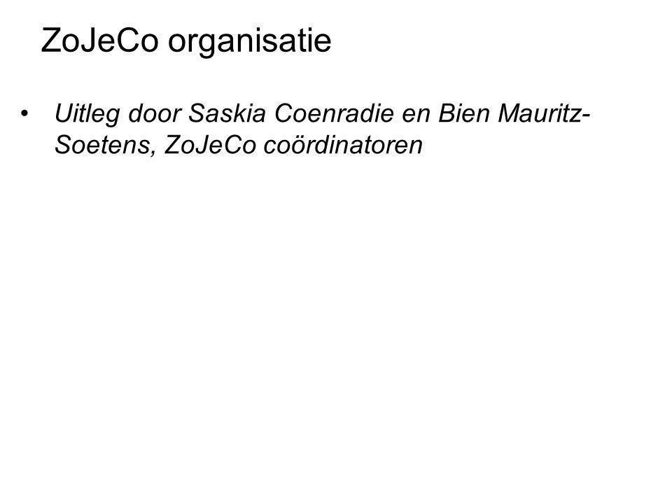 ZoJeCo organisatie •Uitleg door Saskia Coenradie en Bien Mauritz- Soetens, ZoJeCo coördinatoren